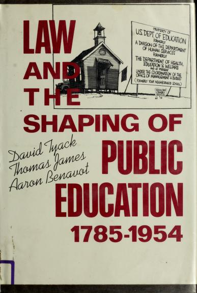 Law and the shaping of public education, 1785-1954 by David B. Tyack