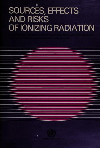 Cover of: Sources, effects and risks of ionizing radiation | United Nations Scientific Committee on the Effects of Atomic Radiation