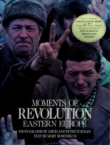 Moments of revolution, Eastern Europe by David C. Turnley