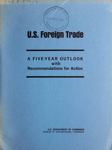 U.S. foreign trade: a five-year outlook with recommendations by United States. Bureau of International Commerce.