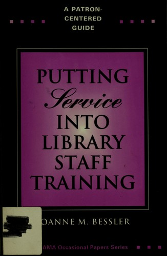 "Putting ""service"" into library staff training by Joanne M. Bessler"